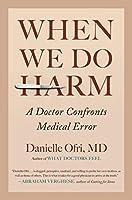 When We Do Harm: A Doctor Confronts Medical Error