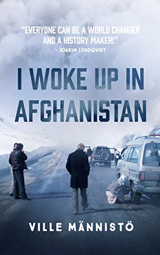 I Woke Up in Afghanistan: An unreal road trip (English Edition)