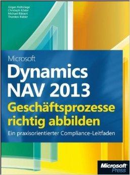 Microsoft Dynamics NAV 2013 - Geschäftsprozesse richtig abbilden: Ein praxisorientierter Compliance-Leitfaden ( 17. Juli 2013 )