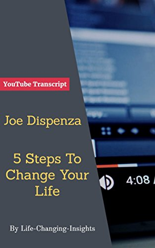 Joe Dispenza - 5 Steps To Change Your Life : YouTube Video Transcript (Life-Changing-Insights Book 42) (English Edition)