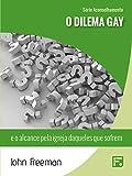 O dilema gay: e o alcance pela igreja daqueles que sofrem (Série Aconselhamento Livro 3) (Portuguese Edition)