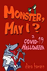 Image: Monster, May I? A COVID-19 Halloween | Paperback: 145 pages | by Diana Hamann (Author), Marc Tyler (Illustrator). Publisher: Independently published (September 19, 2020)