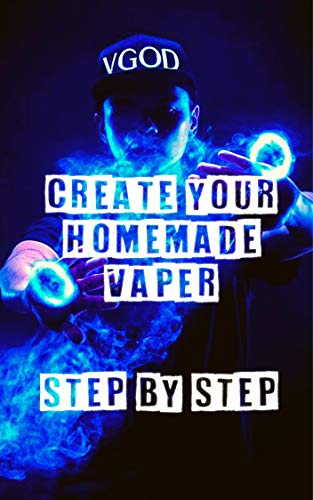 create your homemade vaper: step by step: create and repair a new vaper (English Edition)