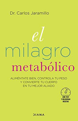 El milagro metabólico: Aliméntate bien, controla tu peso y convierte tu cuerpo en tu mejor aliado (Salud natural)