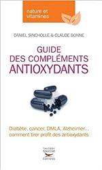 Guide des compléments antioxydants de Daniel Sincholle