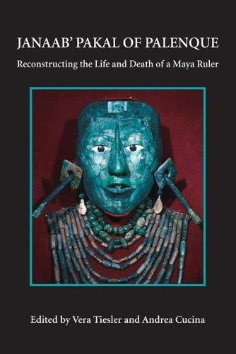 Janaab' Pakal of Palenque: Reconstructing the Life and Death of a Maya Ruler