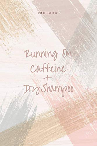 Notebook Running on Caffeine and Dry Shampoo: To Do List, 114 Pages, Event, Personal, Appointment, 6x9 inch, Pocket, Life