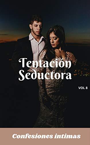 Tentación seductora (vol 8): Confesiones íntimas, secreto, fantasía, placer, romance, sexo adulto, historias eróticas, amor, encuentro amoroso