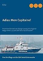 """Adieu Mon Capitaine!: Mit einem Vorwort von Ruediger Joswig alias Kapitaen Holger Ehlers aus der ZDF Serie """"Kuestenwache"""""""
