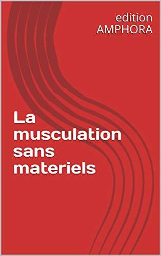La musculation sans materiels (French Edition)