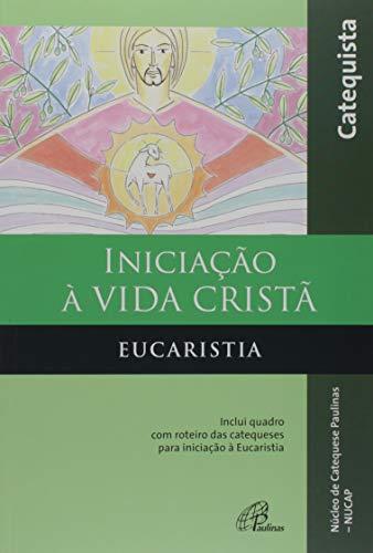 Iniciação à Vida Cristã - Eucaristia - Catequista