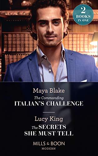 The Commanding Italian's Challenge / The Secrets She Must Tell: The Commanding Italian's Challenge / The Secrets She Must Tell (Mills & Boon Modern) (English Edition)
