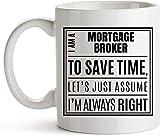 Soy un corredor de hipotecas. Estoy siempre en lo cierto - Taza del corredor de hipotecas - Regalo de idea divertida para el corredor de hipotecas - Taza de café de 11 oz - Regalo del agente de présta