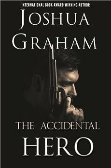 THE ACCIDENTAL HERO by [Joshua Graham]