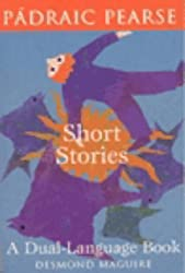 Short Stories of Padraic Pearse: A Dual Language Book (English and Irish Edition) : Desmond Maguire