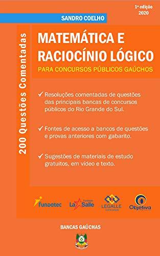 Matemática e Raciocínio Lógico para Concursos Públicos Gaúchos: 200 Questões Comentadas
