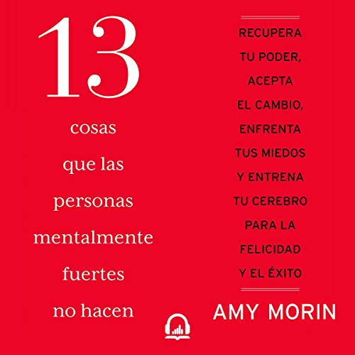 13 cosas que las personas mentalmente fuertes no hacen [13 Things Mentally Strong People Don't Do]                   By:                                                                                                                                 Amy Morin                               Narrated by:                                                                                                                                 Kerygma Flores                      Length: 6 hrs and 43 mins     3 ratings     Overall 3.7