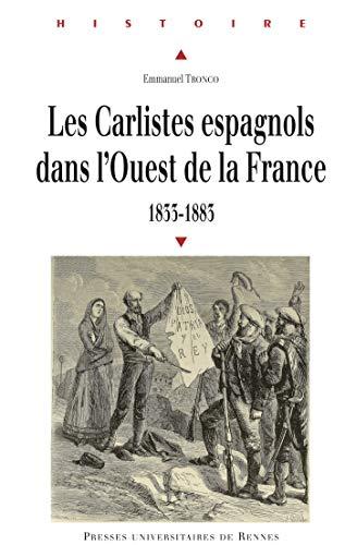Les carlistes espagnols dans l'Ouest de la France, 1833-1883 (French Edition)