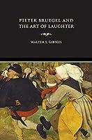 Pieter Bruegel And The Art Of Laughter (Ahmanson-Murphy Fine Arts Books (Hardcover))