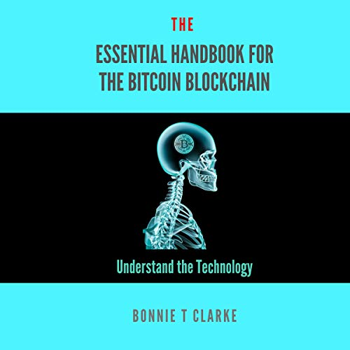 The Essential Handbook for the Bitcoin Blockchain: Understand the Technology cover art