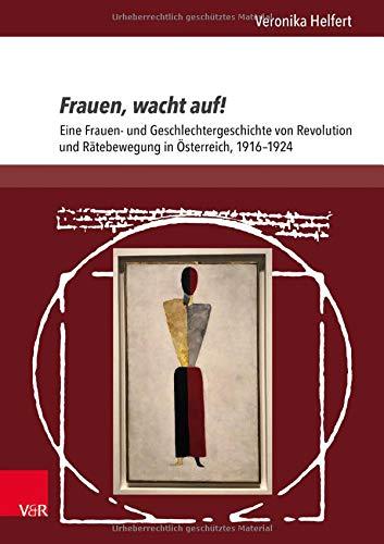 Frauen, wacht auf!: Eine Frauen- und Geschlechtergeschichte von Revolution und Rätebewegung in Österreich, 1916–1924 (L'Homme Schriften: Reihe zur Feministischen Geschichtswissenschaft)