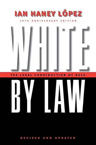 White by Law 10th Anniversary Edition: The Legal Construction of Race (Critical America, 16)