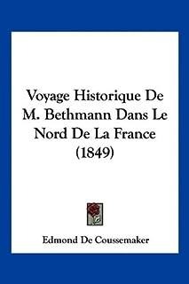 Voyage Historique De M. Bethmann Dans Le Nord De La France (1849)