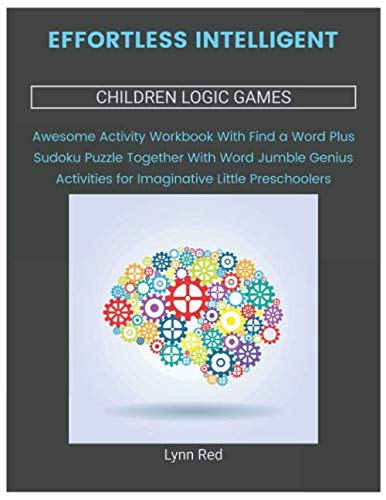 Effortless Intelligent Children Logic Games: Awesome Activity Workbook With Find a Word Plus Sudoku Puzzle Together With Word Jumble Genius Activities for Imaginative Little Preschoolers
