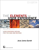 Elements of User Experience, The: User-Centered Design for the Web and Beyond (Voices That Matter)