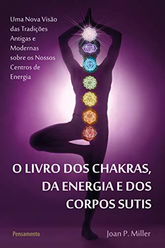 O Livro dos Chakras da Energia e dos Corpos Sutis: O Livro dos Chakras da Energia e dos Corpos Sutis