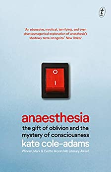 [Kate Cole-Adams]のAnaesthesia: The Gift of Oblivion and the Mystery of Consciousness (English Edition)