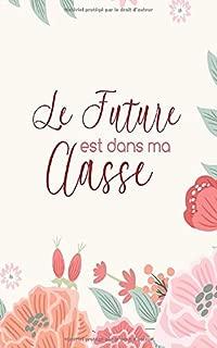 Le Future est dans ma Classe: Un carnet de notes ligné Fun pour Enseignants Couverture à motif floral (French Edition)