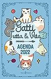 Agenda 2022. Gatti tutta la vita.: Agenda settimanale 2022 con leggende, curiosità e miti sui gatti. Una storia diversa ogni settimana.