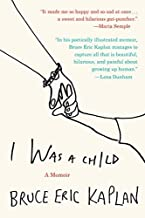 I Was a Child: A Memoir by Bruce Eric Kaplan (2016-04-12)