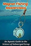 Magnet Fishing Masterclass: An Aquatic Guide to the Science of Submerged Scrap