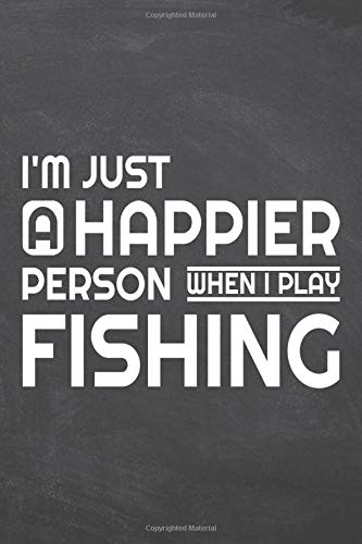 I'm just a happier person when i play Fishing: Fishing Notebook or Journal