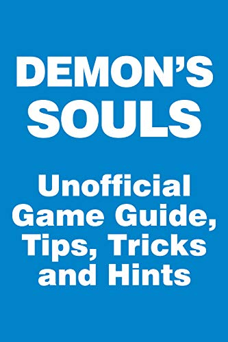 Demon's Souls - Unofficial Game Guide, Tips, Tricks and Hints: updated January 22 (English Edition)