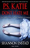 P. S. Katie Don't Hate Me: The True Story of the Archie Butcher (English Edition)...