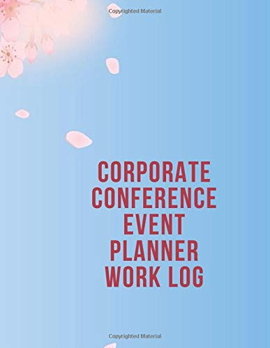 Corporate Conference Event Planner Work Log: Work Log, Work Diary, Daily Logs, Office Supplies, Stationary, Business and Personal Use, Entrepreneurs, ... Women, Adults, Students, (Work Logs, Band 86)