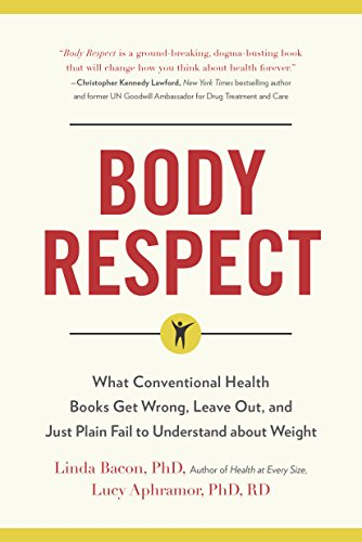 Body Respect: What Conventional Health Books Get Wrong, Leave Out, and Just Plain Fail to Understand