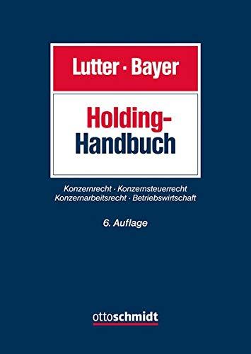 Holding-Handbuch: Konzernrecht – Konzernsteuerrecht – Konzernarbeitsrecht – Betriebswirtschaft