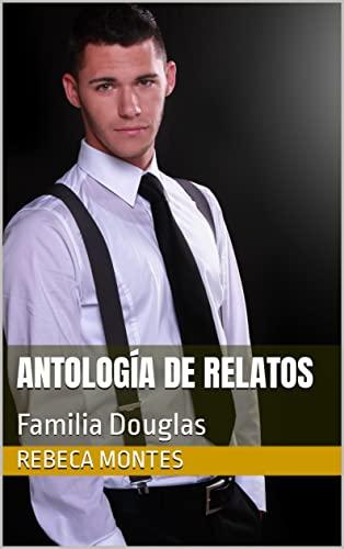 Antología de relatos: Familia Douglas de Rebeca Montes