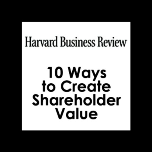 10 Ways to Create Shareholder Value (Harvard Business Review)                   By:                                                                                                                                 Alfred Rappaport                               Narrated by:                                                                                                                                 Todd Mundt                      Length: 38 mins     7 ratings     Overall 4.0