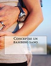 Concepire un bambino sano (Italian Edition)