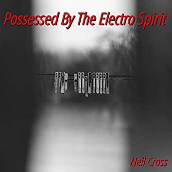 Possessed by the Electro Spirit