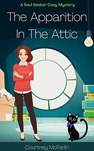 The Apparition in the Attic: A Soul Seeker Cozy Mystery #1 (Soul Seeker Cozy Mystery Series) by [Courtney McFarlin]