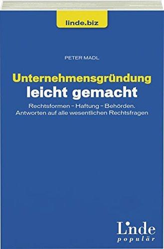 Unternehmensgründung leicht gemacht: Rechtsformen - Haftung - Behörden. Antworten auf alle wesentlichen Rechtsfragen (Ausgabe Österreich) (linde.biz)