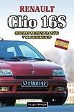 RENAULT CLIO 16S: REGISTRO DE RESTAURACIÓN Y MANTENIMIENTO (Ediciones en español)