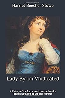 Lady Byron Vindicated: A history of the Byron controversy from its beginning in 1816 to the present time