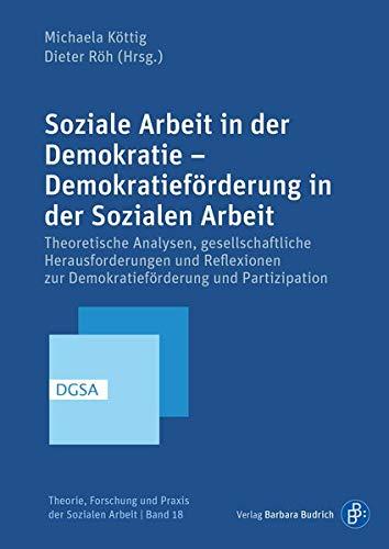 Soziale Arbeit und Demokratie: Theoretische Analysen, gesellschaftliche Herausforderungen und Konzepte Sozialer Arbeit zur Förderung von Partizipation ... Forschung und Praxis der Sozialen Arbeit)
